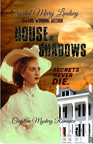 Book: House of Shadows - Secrets Never Die by Crystal Mary Lindsey