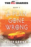 A Plan Gone Wrong (The Eli Diaries) (Volume 3)