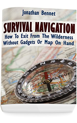 Survival Navigation: How To Exit From The Wilderness Without Gadgets Or Map On Hand: (Prepper's Guide, Survival Guide, Emergency) by [Bennet, Jonathan]