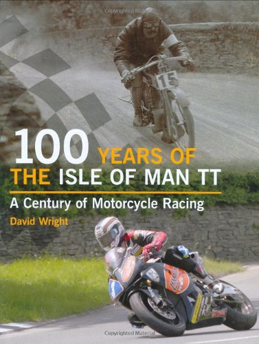 100 Years of the Isle of Man TT: A Century of Motorcycle Racing pdf