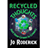 Recycled Thoughts: Just how Green is Green? (Environmental Issues covering: Reusing; Repurposing; Recycling; Downcycling; Upcycling; Ecosystem; Carbon ... Landfills; Sustainability) - Free Book