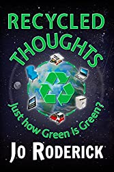 Recycled Thoughts: Just how Green is Green? (Environmental Issues: Repurposing; Recycling; Downcycling; Upcycling; Ecosystem; Carbon Footprint; Sustainability) - Free Book