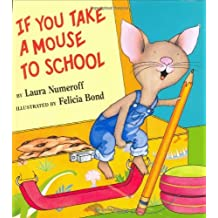 If You Take A Mouse To School: Written by Laura J Numeroff, 2002 Edition, Publisher: Balzer & Bray [Hardcover]