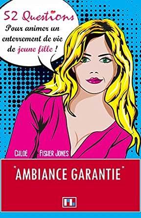 52 questions pour animer un enterrement de vie de jeune fille french edition ebook chlo. Black Bedroom Furniture Sets. Home Design Ideas