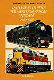 Railways in the Transition from Steam, 1940-1965, O. S. Nock, 0025897500
