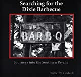 Searching for the Dixie Barbecue, Wilber W. Caldwell, 1561643335