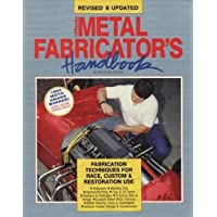 Metal Fabricator's Handbook: Fabrication Techniques for Race, Custom, & Restoration Use, Revised and Updated