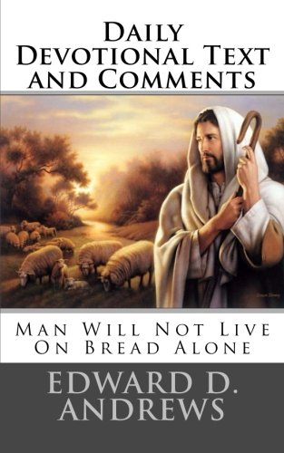 DAILY DEVOTIONAL TEXT AND COMMENTS: Man Will Not Live On Bread Alone