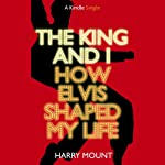 The King and I: How Elvis Shaped My Life | Harry Mount