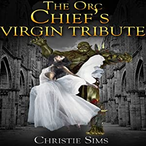 The Orc Chief's Virgin Tribute (Orc Erotica) Audiobook