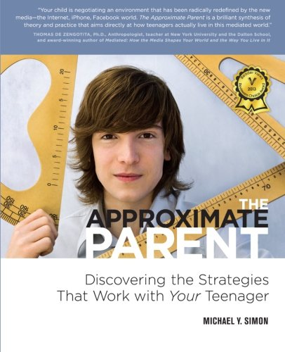 Read Online The Approximate Parent: Discovering the Strategies That Work with Your Teenager PDF