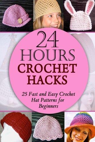 24 Hours Crochet Hacks: 25 Fast and Easy Crochet Hat