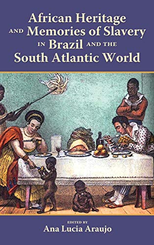 African Heritage and Memories of Slavery in Brazil and the South Atlantic World (The Heritage Of Slavery In South Africa)