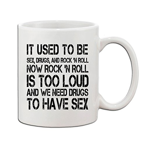 ''It Used To Be Sex Drugs And Rock''N Roll…'' Funny Coffee White Ceramic Mug Cup 11oz - Holiday Christmas Hanukkah Gift by Style in Print