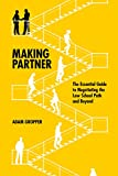 Making Partner: The Essential Guide to Negotiating the Law School Path and Beyond