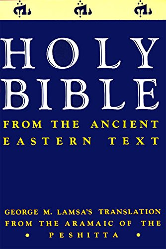 Holy Bible: From the Ancient Eastern Text: George M. Lamsa's Translation From the Aramaic of the - Aramaic English Testament New