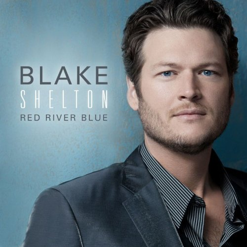 BLAKE SHELTON - Red River Blue ~ Blake Shelton - Zortam Music