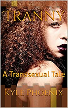Tranny: A Transsexual Tale by [Phoenix, Kyle]