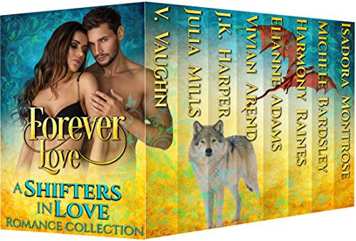 Forever Love: Shifters in Love Romance Collection by [Raines, Harmony, Mills, Julia, Vaughn, V., Harper, J. K. , Adams, Elianne, Montrose, Isadora, Bardsley, Michele, Arend, Vivian]