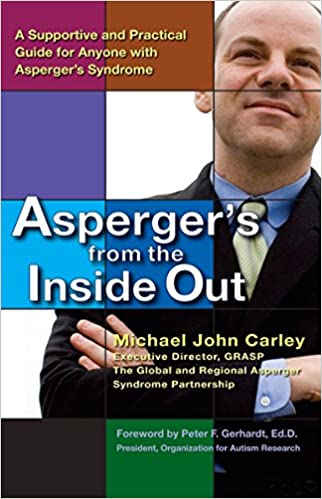 Asperger's From the Inside Out: A Supportive and Practical Guide for Anyone with Asperger's Syndrome - Popular Autism Related Book
