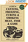 A Guide to Canning, Freezing, Curing...