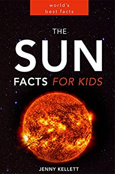 The Sun: Amazing Sun Facts for Kids: Sun Book for Kids (Space ...