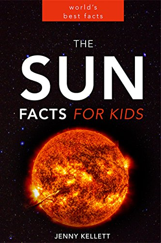 The Sun: Amazing Sun Facts for Kids: Sun Book for Kids (Space Books for Kids 3)
