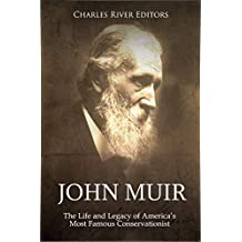 John Muir: The Life and Legacy of America's Most Famous Conservationist