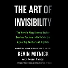 The Art of Invisibility: The World's Most Famous Hacker Teaches You How to Be Safe in the Age of Big Brother and Big Data Audiobook by Kevin Mitnick Narrated by Ray Porter