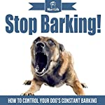 Stop Barking!: How to Control Your Dog's Constant Barking! (Mav4Life) | Mav4Life