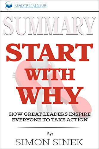 Summary: Start with Why: How Great Leaders Inspire Everyone to Take Action