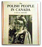 The Polish People in Canada, William Makowski, 0887761704