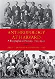 Anthropology at Harvard : A Biographical History, 1790-1940, Browman, David L. and Williams, Stephen, 0873659139