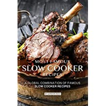 Most Famous Slow Cooker Recipes: A Global Combination of Famous Slow Cooker Recipes