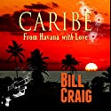 Caribe: From Havana With Love Audiobook by Bill Craig Narrated by Brad Standley