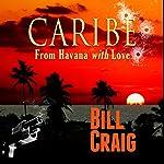Caribe: From Havana With Love | Bill Craig