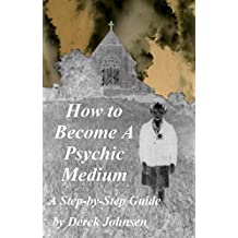 How to become a psychic medium: A step-by-step guide.