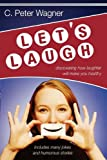 Let's Laugh!, C. Peter Wagner, 0768424313