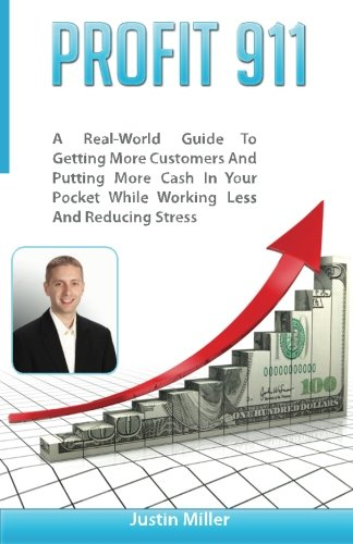 Download Profit 911: A Real-World Guide To Getting More Customers And Putting More Cash In Your Pocket While Working Less And Reducing Stress pdf epub