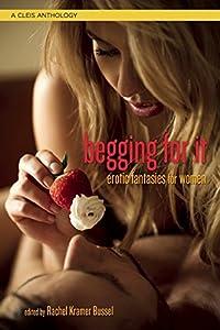 Begging For It: Female Fantasy Erotica
