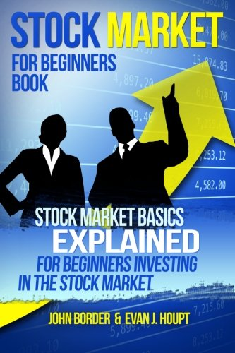 Stock Market for Beginners Book Stock Market Basics Explained for Beginners Investing in the Stock Market (The Investing Series) (Volume 1)