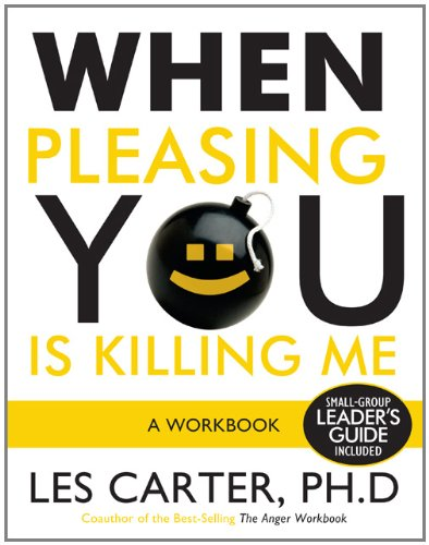 When Pleasing You Is Killing Me: A Workbook by B & H Publishing Group
