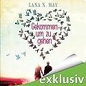 Gekommen um zu gehen Hörbuch von Lana N. May Gesprochen von: Katrin Zimmermann