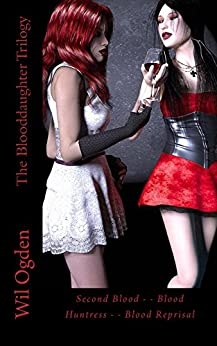 The Blooddaughter Trilogy: Second Blood - - Blood Huntress - - Blood Reprisal by [Ogden, Wil]