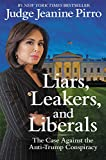 Download Liars, Leakers, and Liberals: The Case Against the Anti-Trump Conspiracy in PDF ePUB Free Online