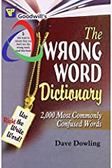 The Wrong Word Dictionary: 2000 Most Commonly Confused Words by Dave Dowling(2009-01-30) Paperback