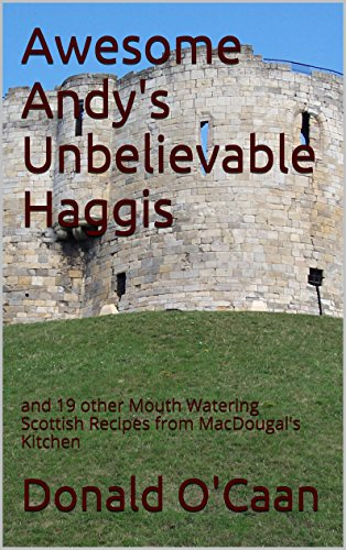 - Awesome Andy's Unbelievable Haggis: and 19 other Mouth Watering Scottish Recipes from MacDougal's Kitchen (International Recipes Book 1)