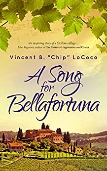 "A Song for Bellafortuna: An Italian Historical Fiction Novel by [LoCoco, Vincent B. ""Chip""]"