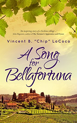 """A Song for Bellafortuna: An Italian Historical Fiction Novel by [LoCoco, Vincent B. """"Chip""""]"""