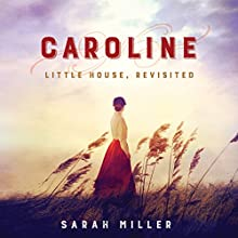 Caroline: Little House, Revisited Audiobook by Sarah Miller Narrated by Elizabeth Marvel